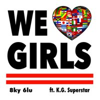 We Love Girls (feat. K.G. Superstar) — K.G. Superstar, 8ky 6lu