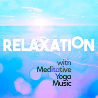 Relaxation with Meditative Yoga Music — Relaxation Meditation Yoga Music