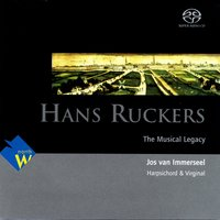 Hans Ruckers - The Musical Legacy — Jos Van Immerseel
