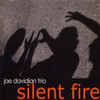 Silent Fire — Joe Davidian Trio