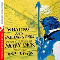 Whaling And Sailing Songs From The Days Of Moby Dick — Paul Clayton