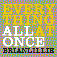Everything All At Once — Brian Lillie