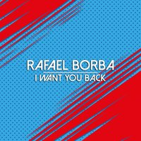 I Want You Back — Rafael Borba