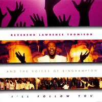 I'll Follow You — Reverend Lawrence Thomison And The Voices of Binghamptom