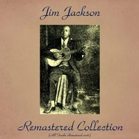 Jim Jackson Remastered Collection — Jim Jackson