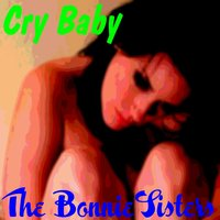 Cry Baby — The Bonnie Sisters