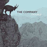 Trouble — The Company