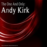 The One and Only: Andy Kirk — Andy Kirk