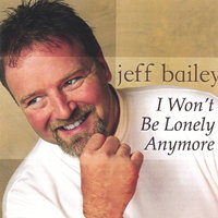 I Won't Be Lonely Anymore — Jeff Bailey