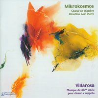 Villarosa: A Capella Choir Music from the 20th Century — MIKROKOSMOS