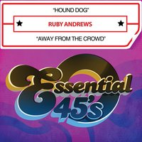 Hound Dog / Away from the Crowd — Ruby Andrews