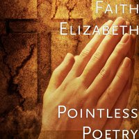 Pointless Poetry — Faith Elizabeth