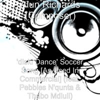 'Diski Dance' soccer Song [As Used in Commercial] — Alun Richards (Composer), Pebbles n'qunta & Thabo Mdluli