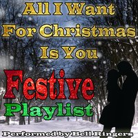 All I Want for Christmas Is You: Festive Playlist — Bell Ringers