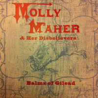 Balms of Gilead — Molly Maher & Her Disbelievers