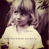 Never Grow Up — Brooke White