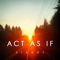 Steady — Act As If