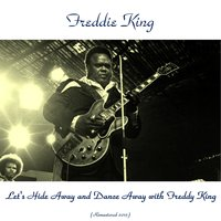 Let's Hide Away and Dance Away with Freddy King — Freddie King