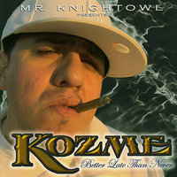 Mr. Knightowl Presents: Kozme - Better Late Than Never — Kozme