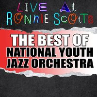 Live At Ronnie Scott's: The Best of National Youth Jazz Orchestra — National Youth Jazz Orchestra