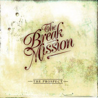 The Prospect — The Break Mission