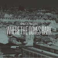Where the Doves Bark — Chuck Paisley