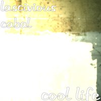 Cool Life — Lascivious Cabal