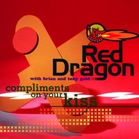 Compliments On Your Kiss — Brian & Tony Gold, Red Dragon
