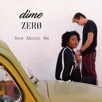 How About We — Dime, Zerø