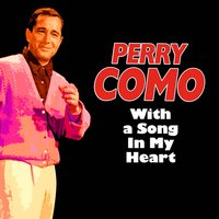 With a Song in My Heart — Perry Como