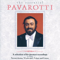 Luciano Pavarotti - The Essential Pavarotti - A Selection Of His Greatest Recordings — Luciano Pavarotti