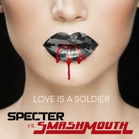 Love Is a Soldier — Specter, Smash Mouth