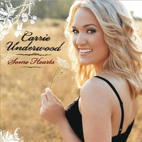 Some Hearts — Carrie Underwood