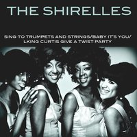 The Shirelles: Sing To Trumpets And Strings/Baby It's You/King Curtis Give A Twist Party — King Curtis, The Shirelles