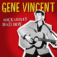 Rockabilly Bad Boy - Gene Vincent — Gene Vincent