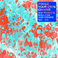 Forge Your Own Chains: Heavy Psychedelic Ballads and Dirges 1968-1974 — сборник