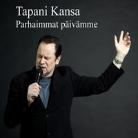 Parhaimmat päivämme - These Are The Days Of Our Lives - — Tapani Kansa