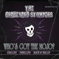 Who's Got the Mojo? — The Graveyard Stompers