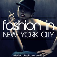 Fashion in New York City - Selected Deep House Elements — сборник