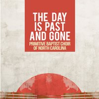 The Day Is Past and Gone — Primitive Baptist Choir of North Carolina