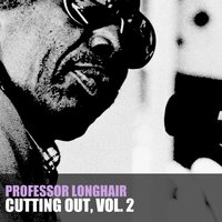 Cutting' out, Vol. 2 — Professor Longhair