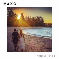 Meant to Be — Maxo