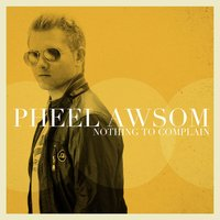Nothing to Complain — Pheel Awsom