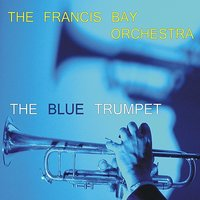 The Blue Trumpet — The Francis Bay Orchestra