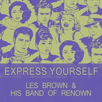Express Yourself — Les Brown & His Band Of Renown