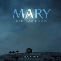 Mary Did You Know — Kevin Riley