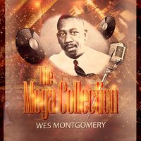 The Mega Collection — Wes Montgomery, The Montgomery Brothers