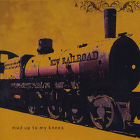 Mud Up to My Knees — New Railroad
