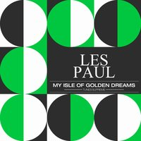 My Isle of Golden Dreams — Les Paul