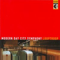 Modern Day City Symphony — Looptroop